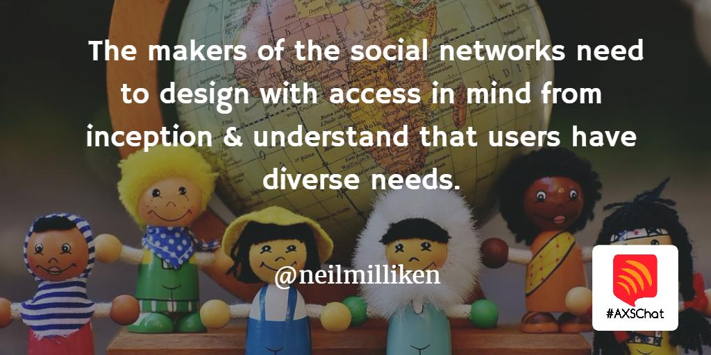 The makers of the social networks need to design with access in mind from inception & understand that users have diverse needs. #inclusion