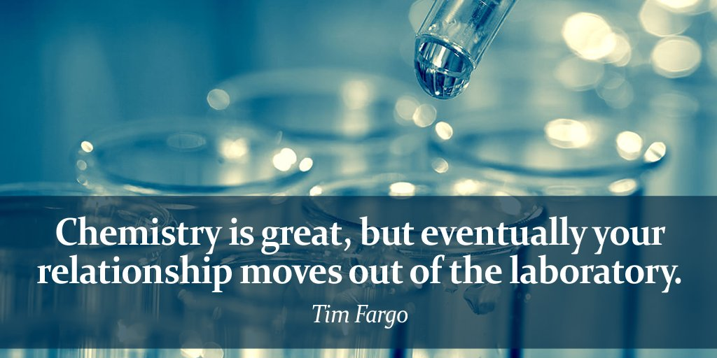 Chemistry is great, but eventually your relationship moves out of the laboratory. - Tim Fargo #ThursdayThoughts