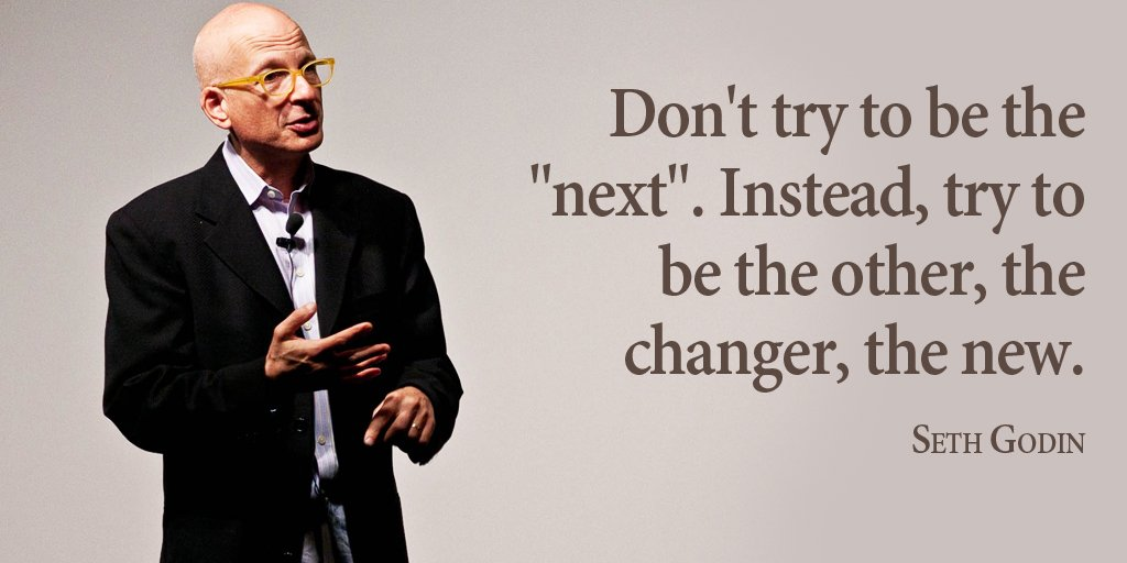 """Don't try to be the """"next"""". Instead, try to be the other, the changer, the new. - Seth Godin #quote <br>http://pic.twitter.com/TW6lVs05rZ"""