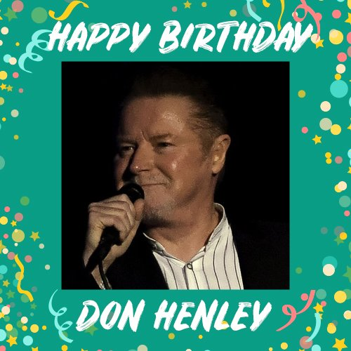 Wishing a happy 72nd birthday to Don Henley!