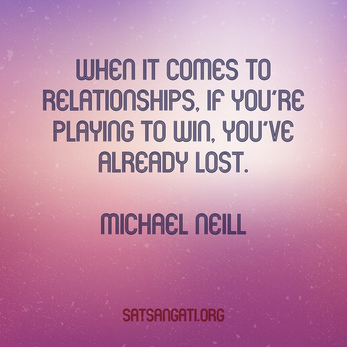 Playing to win in relationships???  Michael #Neill   #quoteoftheday #quotesdaily #quotesaboutlife #quotestoliveby #QuoteToPonder #quotesoftheday