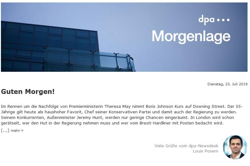 Guten Morgen vom @dpa-Newsdesk! Boris Johnson wird vermutlich das Rennen als neuer Premier Großbritanniens machen | Tramperin Sophia: Mordprozess gegen Lkw-Fahrer beginnt | Apple schickt Kamera-Autos auf deutsche Straßen | Brückensanierungen kosten die Bahn mehr als geplant (pos)