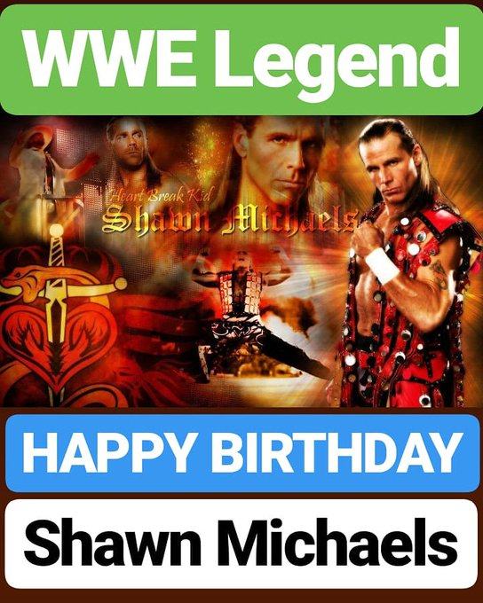 HAPPY BIRTHDAY  Shawn Michaels WWE SUPERSTAR