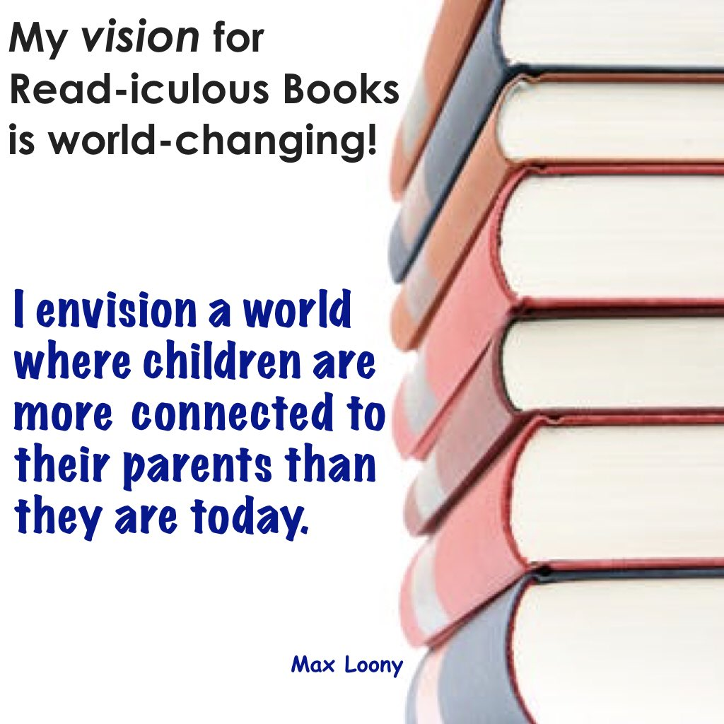 Read more about Max Loony's vision on the Read-iculous Books website: http://www.readiculousbooks.com  #readiculousbooks #maxloony #connection #relationship #children #parents #childrensbooks #kidsbooks #mission #vision