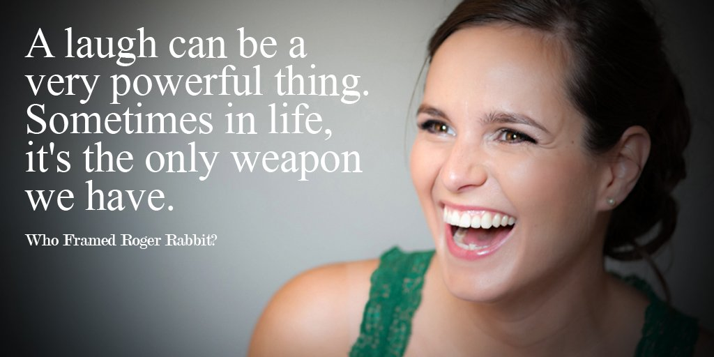 A laugh can be a very powerful thing. Sometimes in life, it's the only weapon we have. - #FridayFeeling
