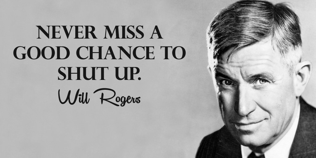 Never miss a good chance to shut up. - Will Rogers #quote #WednesdayWisdom
