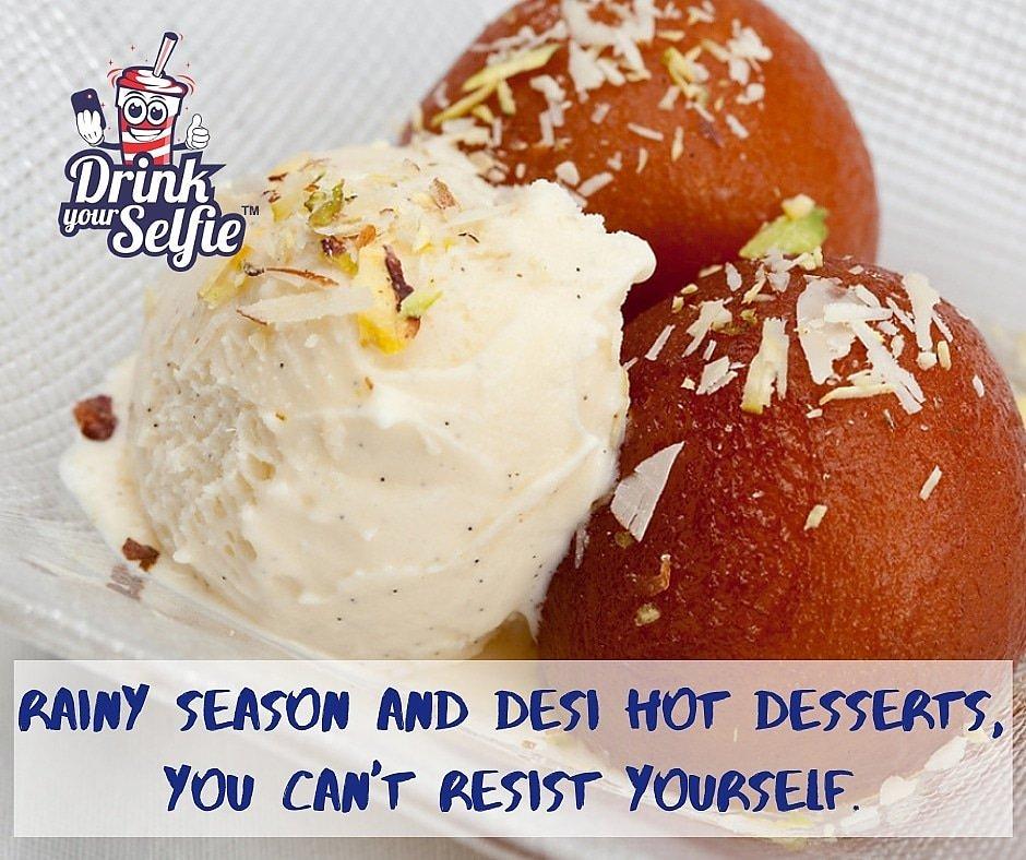 RAINY SEASON AND DESI HOT DESSERTS, YOU CAN'T RESIST YOURSELF #DrinkYourSelfie #gulabjamun #icecream #pune #hotdessert
