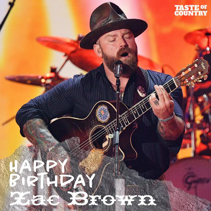 Happy Birthday to THE Zac Brown from the - Leave this man some birthday love