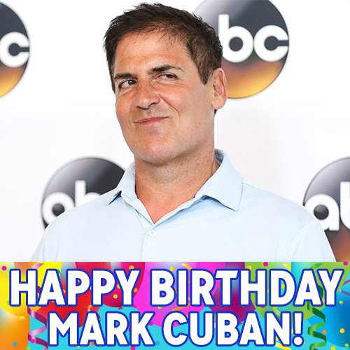 "Happy birthday to Dallas Mavericks owner and \""Shark Tank\"" star Mark Cuban!"