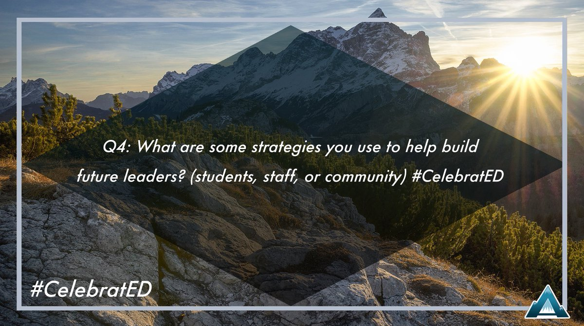 Q4: What are some strategies you use to help build future leaders? (students, staff, or community) #CelebratED