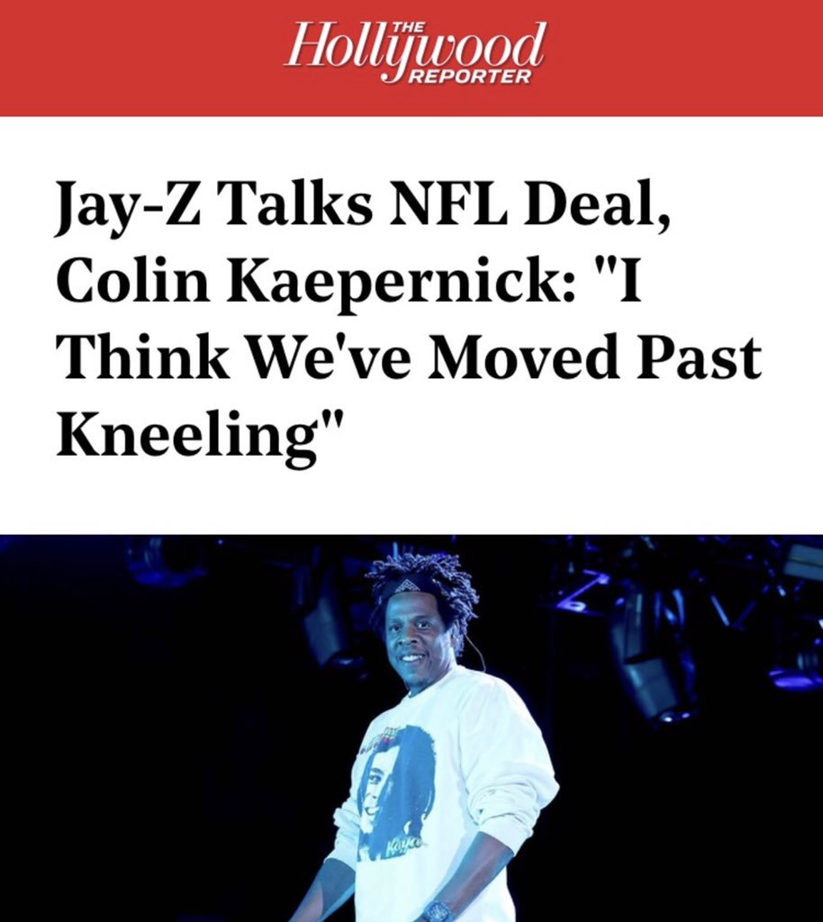 "Jay-Z NEVER took a knee. The fact that he has the caudacity to to say that, ""I think that we've moved past kneeling,"" is ridiculous. He sacrificed NOTHING. In truth, he is actually capitalizing off of Kaepernick's loss."