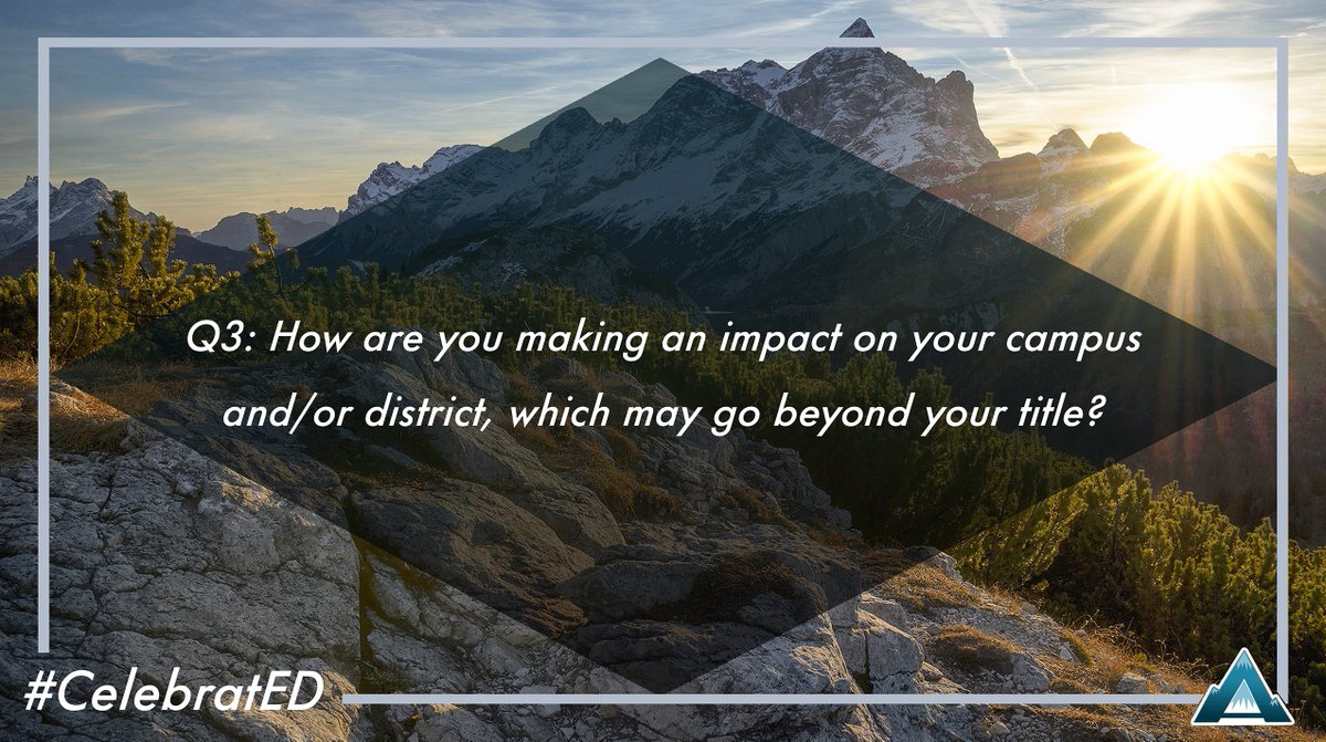 Q3: How are you making an impact on your campus and/or district, which may go beyond your title? #CelebratED