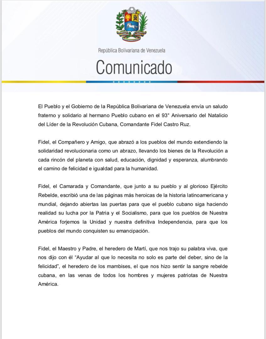 #COMUNICADO   El Pueblo y el Gobierno de la República Bolivariana de Venezuela envía un saludo fraterno y solidario al hermano Pueblo cubano en el 93° Aniversario del Natalicio del Líder de la Revolución Cubana, Comandante Fidel Castro Ruz:
