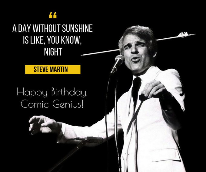 I love comedy! Would like to wish comic genius, Steve Martin, a very Happy Bday!