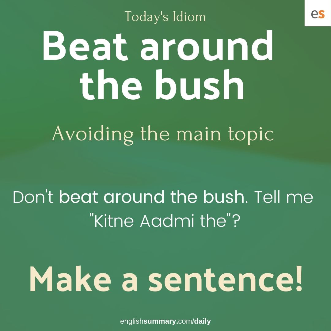 English Idioms On Twitter Beat Around The Bush أو Beat About The Bush عبارة اصلاحية بمعنى مجازي المعنى لا تلف وتدور ا دخل في الموضوع Don T Beat Around The Bush Get