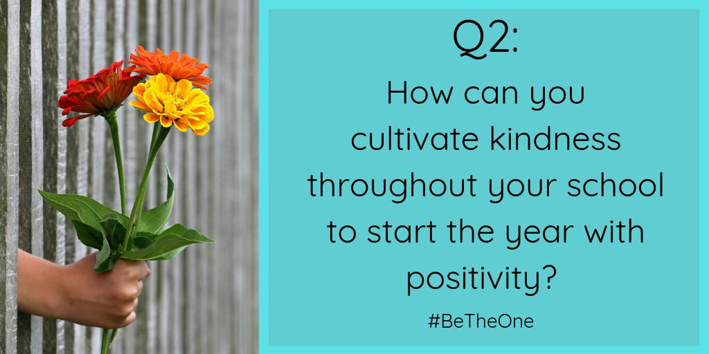 Q2: How can you cultivate kindness throughout your school to start the year with positivity? #BeTheOne