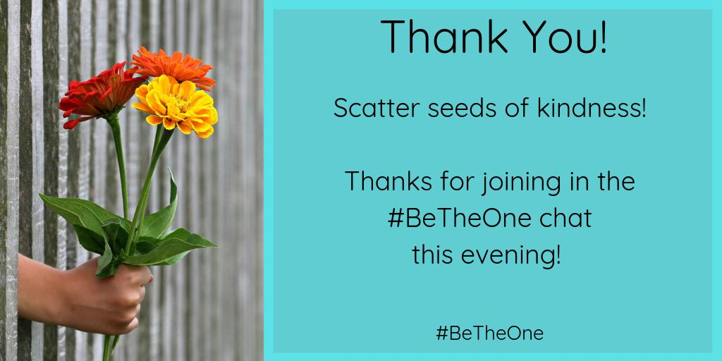 Thank you for joining in #BeTheOne chat for kids this week! Continue to scatter kindness wherever you go!