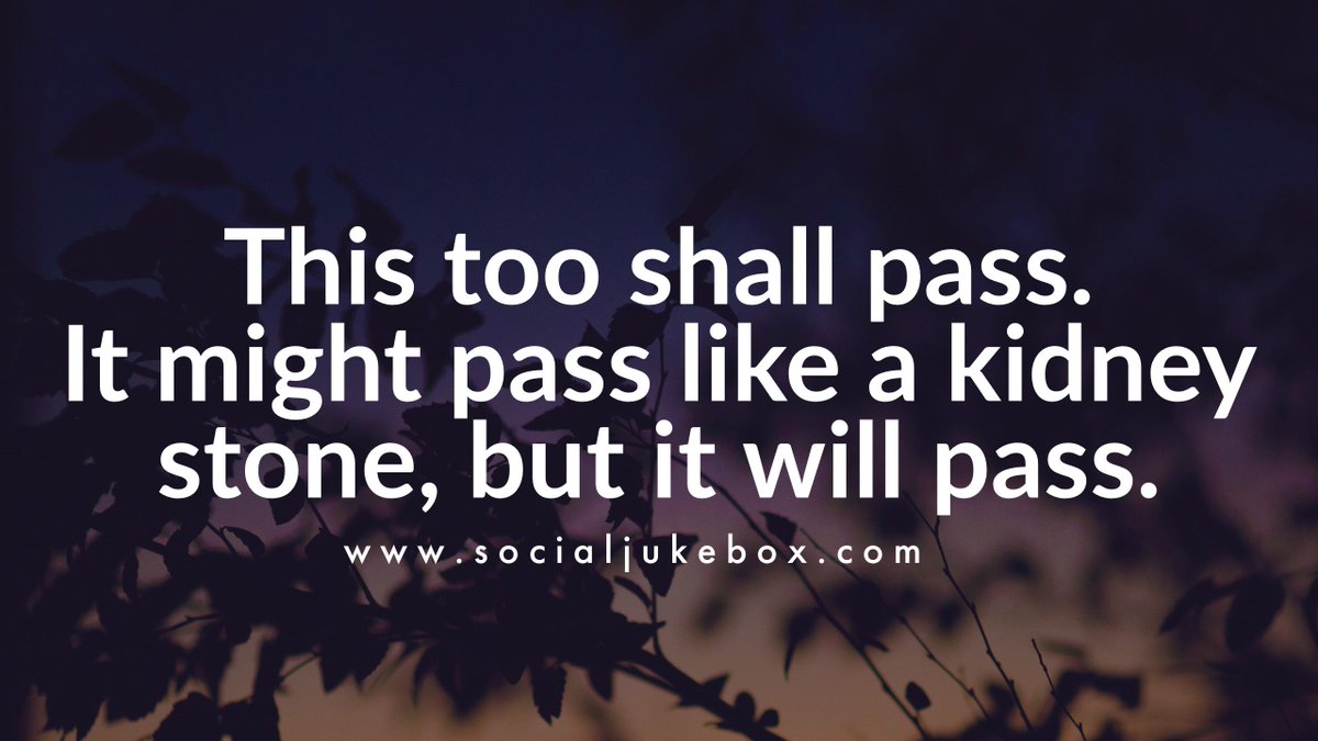 Social Jukebox On Twitter This Too Shall Pass It Might Pass