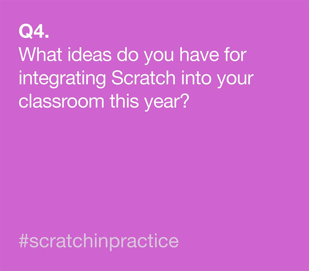 Q4. What ideas do you have for integrating Scratch into your classroom this year? #scratchinpractice