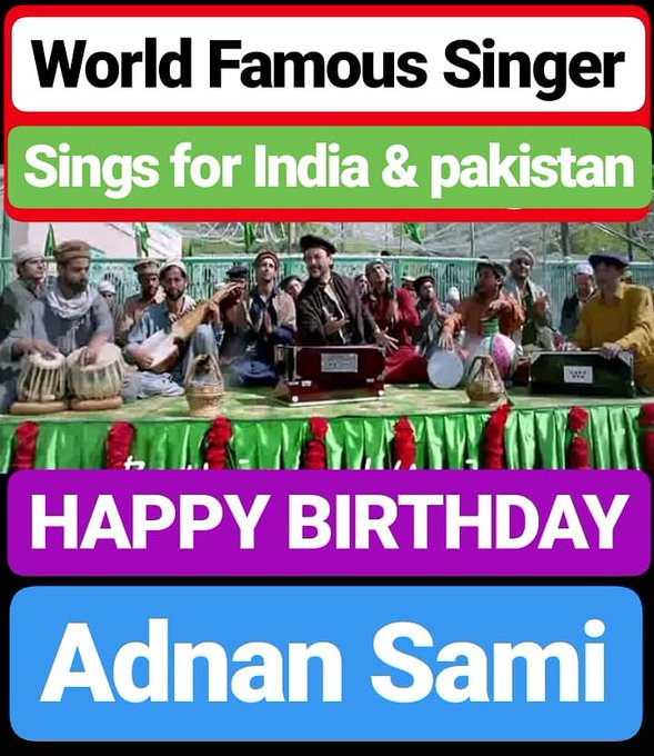 HAPPY BIRTHDAY  Adnan Sami