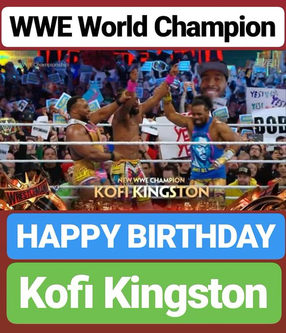 HAPPY BIRTHDAY  Kofi Kingston