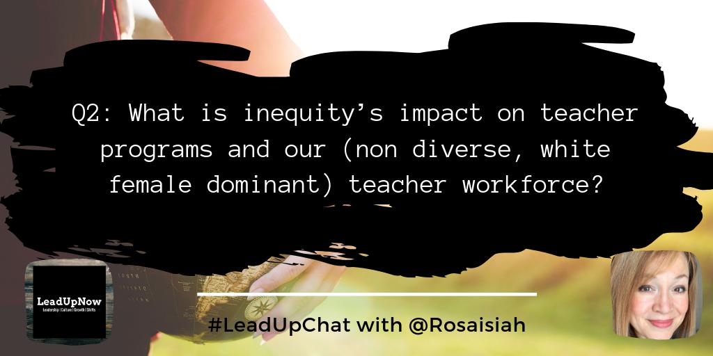RTQ2: The impact on education and those who serve... #LeadUpChat w/ @RosaIsiah