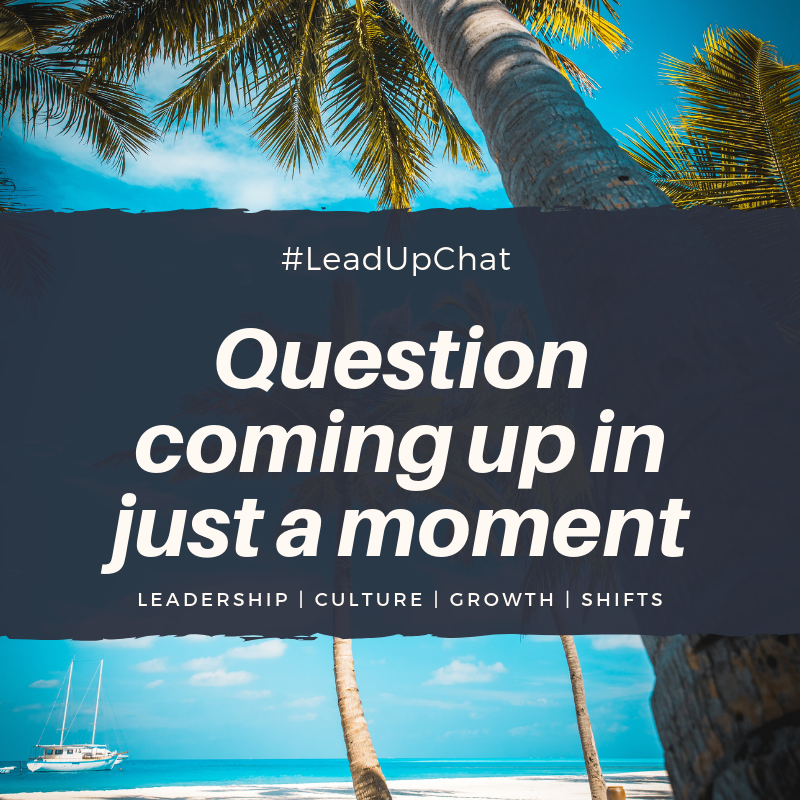 Q3 is up next....#LeadUpChat