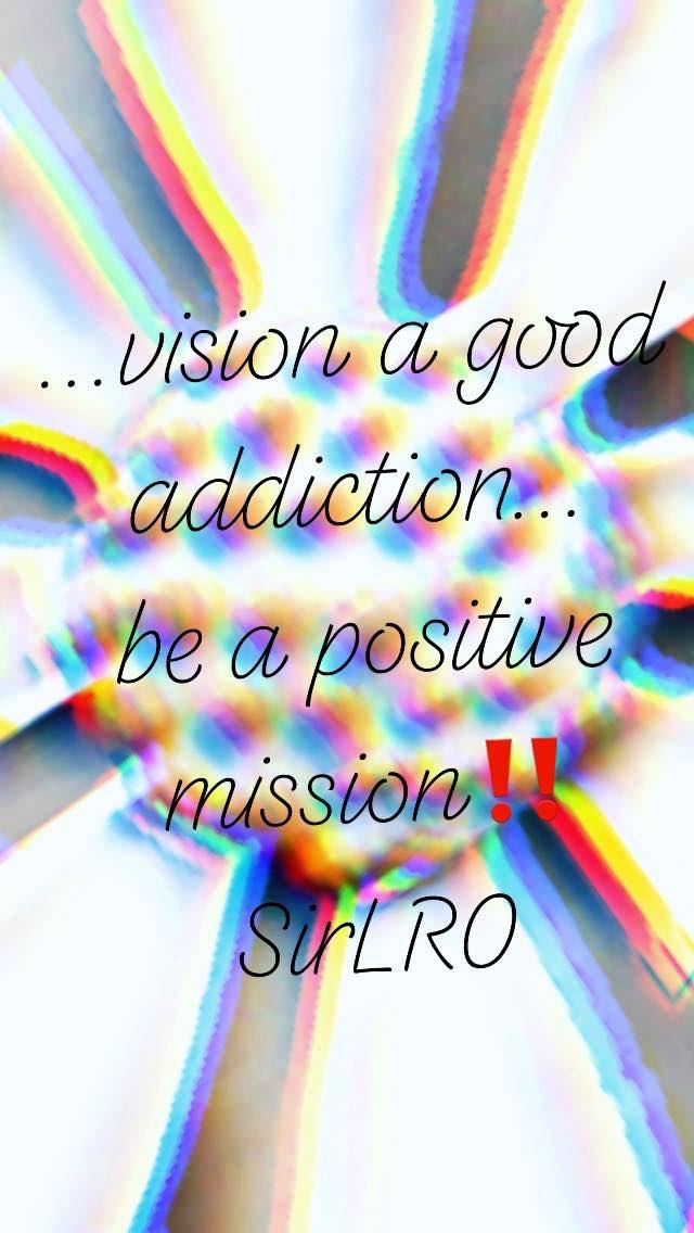 ...vision a good addiction... be a positive mission‼️ #SirLRO progressive #meme