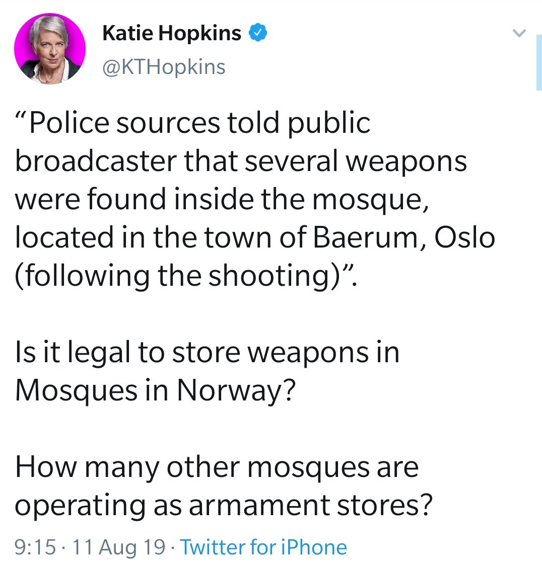 A man is suspected of opening fire at a mosque in Oslo. Multiple weapons were found inside the mosque which are believed to be connected to the suspect. This is what @KTHopkins tweets. Nothing more than an attempt to whip up hatred. This is beyond post-truth politics.