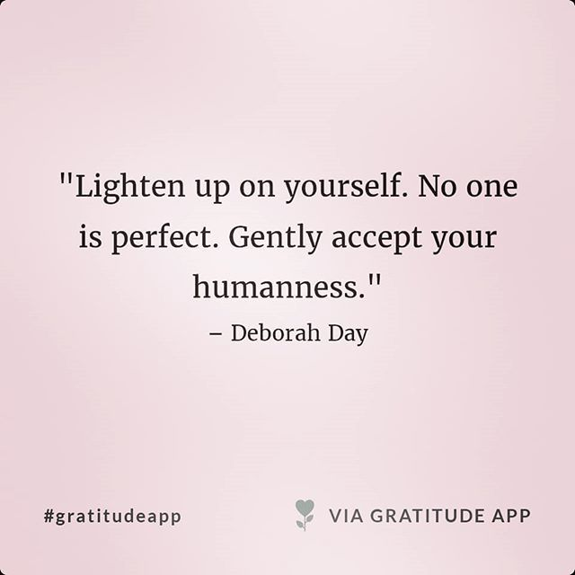 """Lighten up on yourself. No one is perfect. Gently accept your humanness."" – Deborah Day #quote #quoteoftheday #gratitude #gratitudeapp <br>http://pic.twitter.com/GeDyLWMkNC"