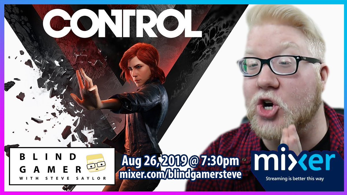 Promo image of my Mixer stream tomorrow night playing the game called Control. Text reads: BLIND GAMER with Steve Saylor. Aug 26, 2019 @ 7:30pm. mixer.com/blindgamersteve