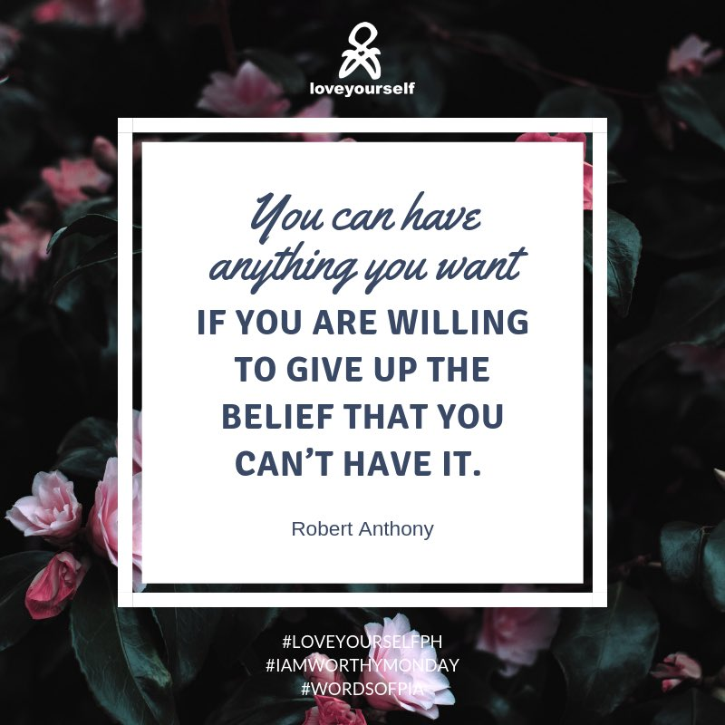 You can have anything you want if you are willing to give up the belief that you can't have it. - Robert Anthony #IAmWorthyMonday #LoveYourselfPh #WordsOfPia