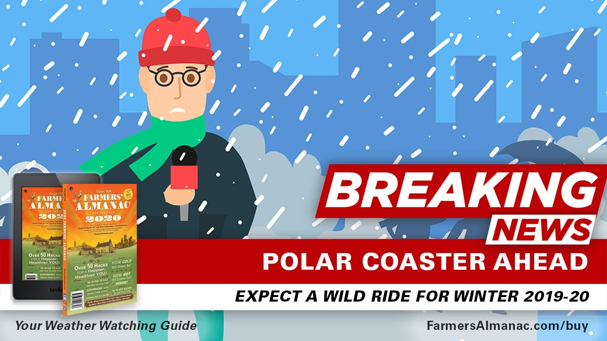 The Farmers Almanac On Twitter Breaking We Ve Released Our Extended Forecast For Winter 2019 20 See Who S In A Wild Ride Polarcoaster Https T Co 6ikghykgyi Winterscoming Farmersalmanac Winter2020 Winterwx Snowride