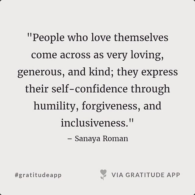 """People who love themselves come across as very loving, generous, and kind; they express their self-confidence through humility, forgiveness, and inclusiveness."" – Sanaya Roman #quote #quoteoftheday #gratitude #gratitudeapp <br>http://pic.twitter.com/qj33mqro6G"