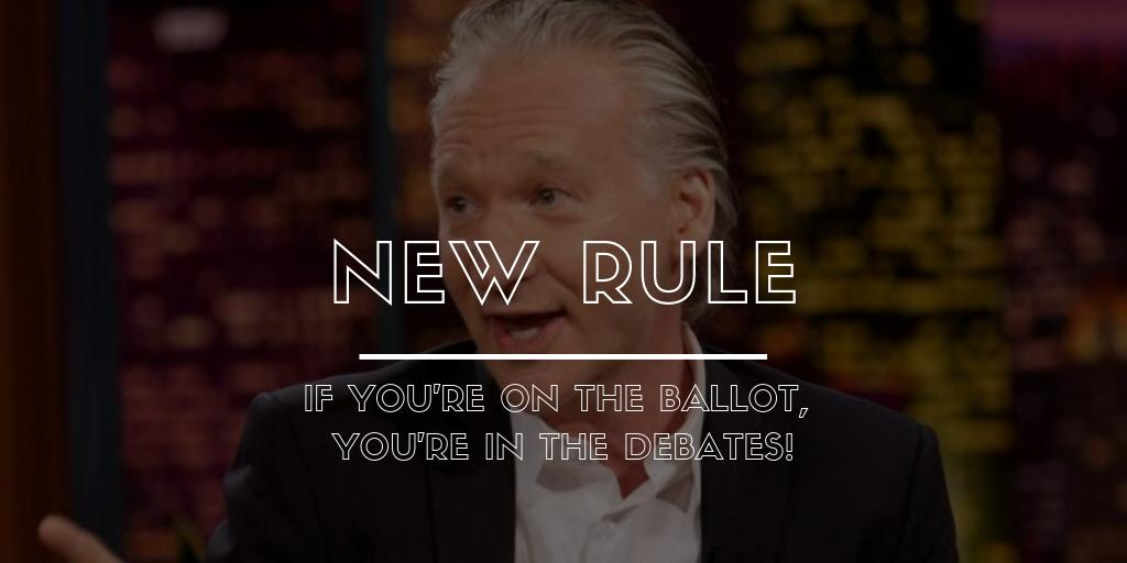 We might not get @billmaher to endorse this, as he's already called for 10 Dems to drop out... but we hope he'll agree that this should be the #NewRule going forward for general election debates:   If you're on the ballot, you're in the debate. #OpenTheDebates