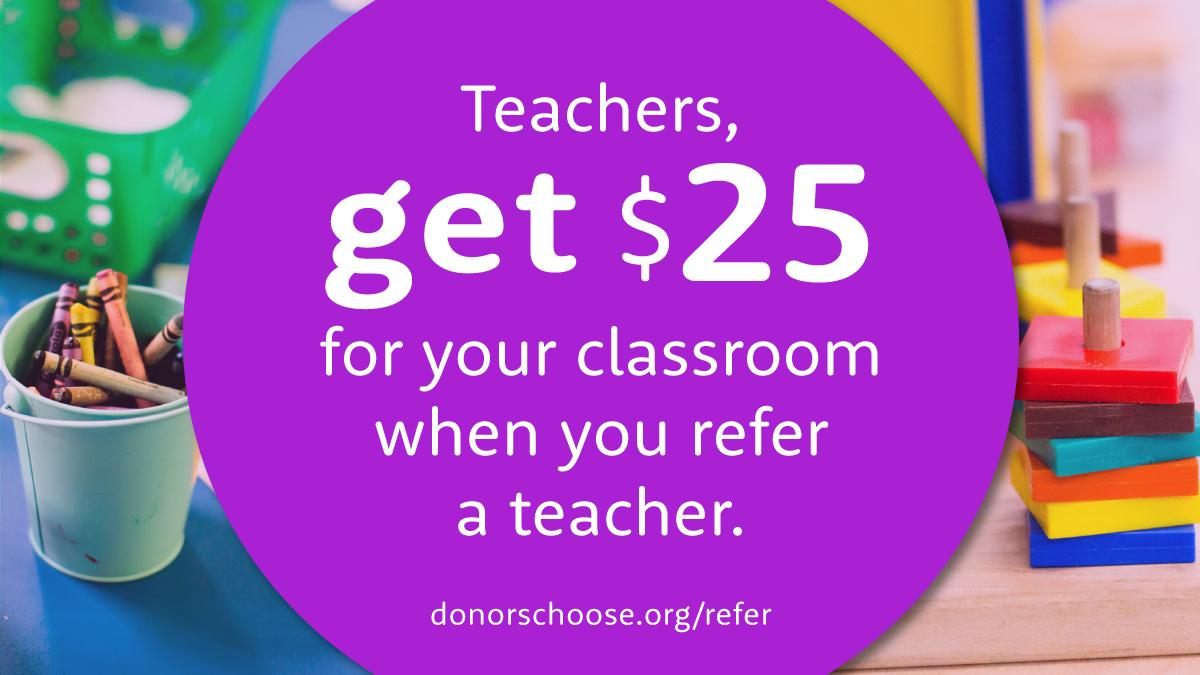 http://DonorsChoose.org   teachers: Get ready for #WelcomeWeek ! Encourage a teacher to create their first  http://DonorsChoose.org   project between August 18th and 24th. You'll receive $25 for each referred teacher, and they'll get a $50 welcome donation, too.  http://DonorsChoose.org