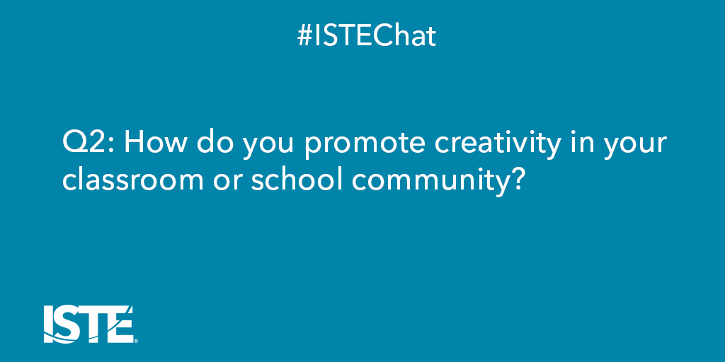 Q2: How do you promote #creativity in your classroom or school community? #ISTEchat #ISTECCL