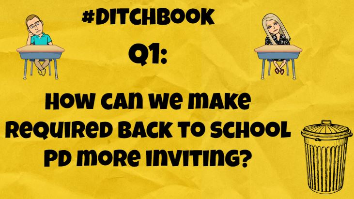 Q1: How can we make required back to school PD more inviting? #ditchbook @mccartney2grade