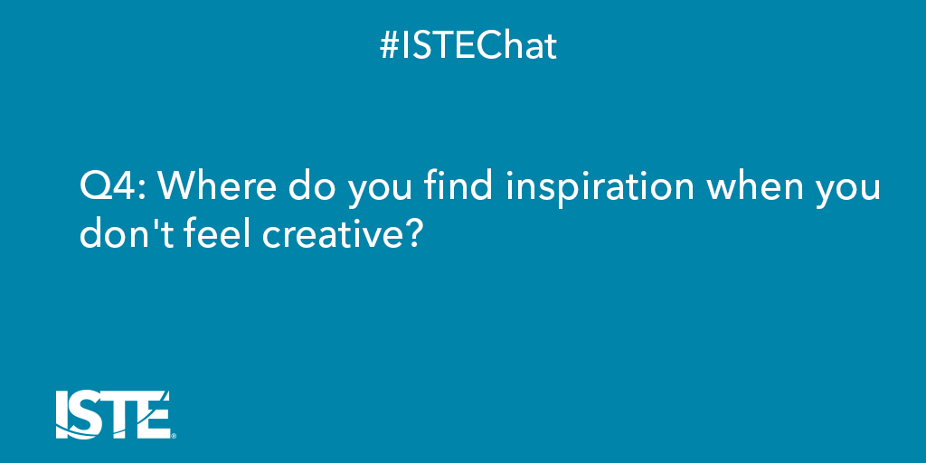 Q4: Where do you find inspiration when you don't feel creative? #ISTEchat #ISTECCL