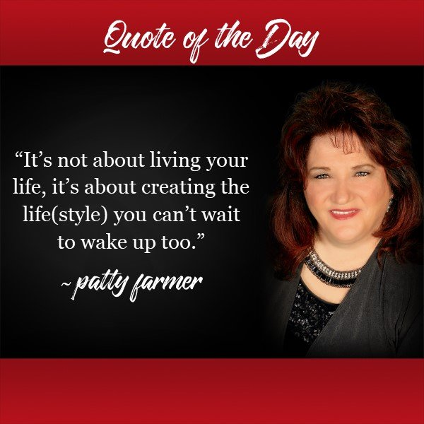 """#QuoteOfTheDay """"It's not about living your life, it's about creating the life(style) you can't wait to wake up too."""" ~ @PattyFarmer"""
