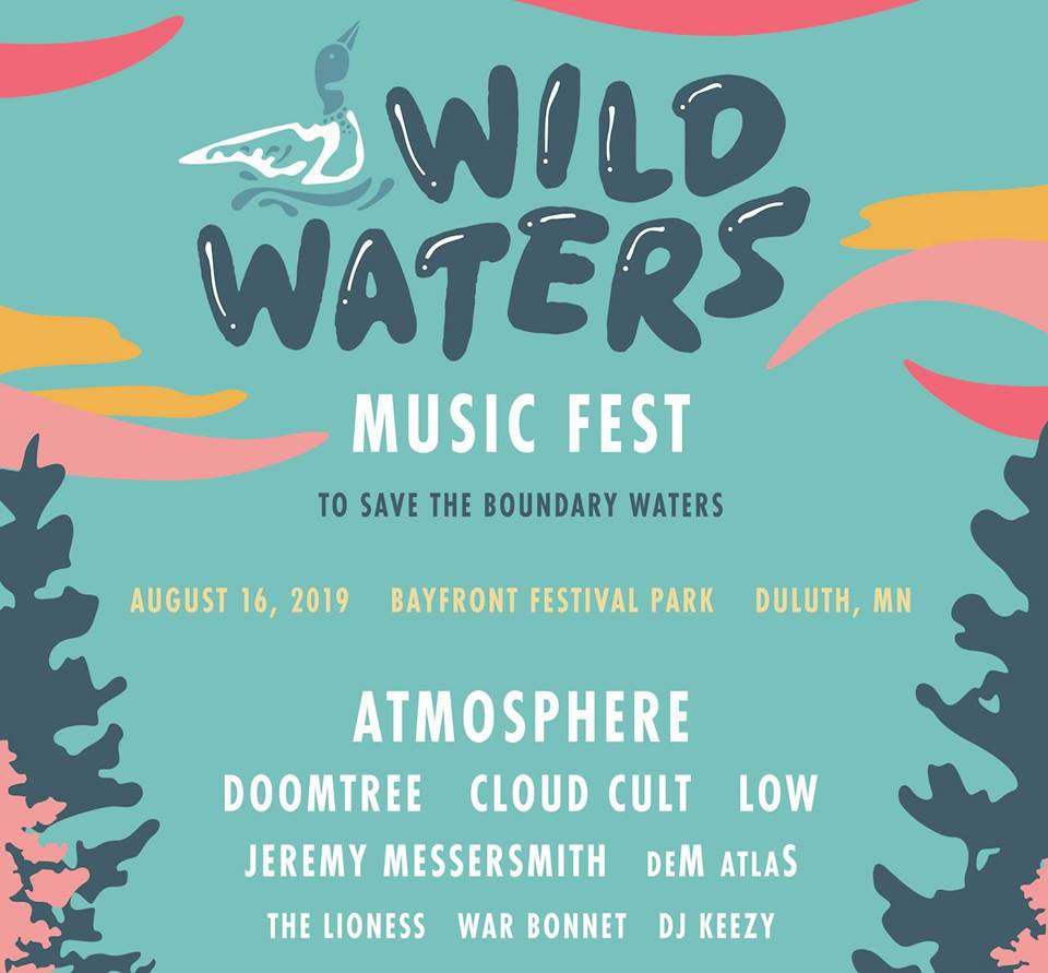 Wild Waters Music Fest to Save The Boundary Waters @BayfrontDuluth with @savethebwca at 3:30pm ft. @atmosphere @DOOMTREE @CloudCult @lowtheband @jmessersmith @dematlas @DJKeezy612 @TheLionessMusic & War Bonnet **See event page for ticket info** facebook.com/events/2808834…