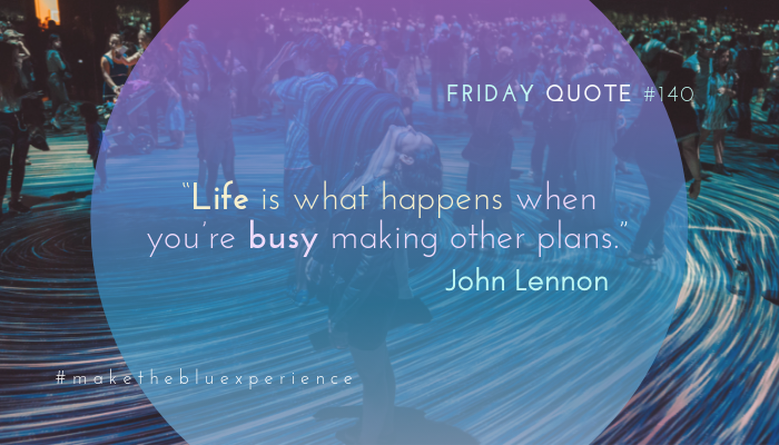 """""""Life is what happens when you're busy making other plans.""""   -John Lennon  #makethebluexperience #fridayquotes <br>http://pic.twitter.com/Mf3MBmRzAh"""