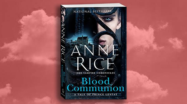"BLOOD COMMUNION by @AnneRiceAuthor has a new cover and is coming to stores this Tuesday! Yes, this is true of us, this is why we must love one another, because we are each an entire world."" ― Anne Rice, BLOOD COMMUNION ow.ly/pLME50vyKad"