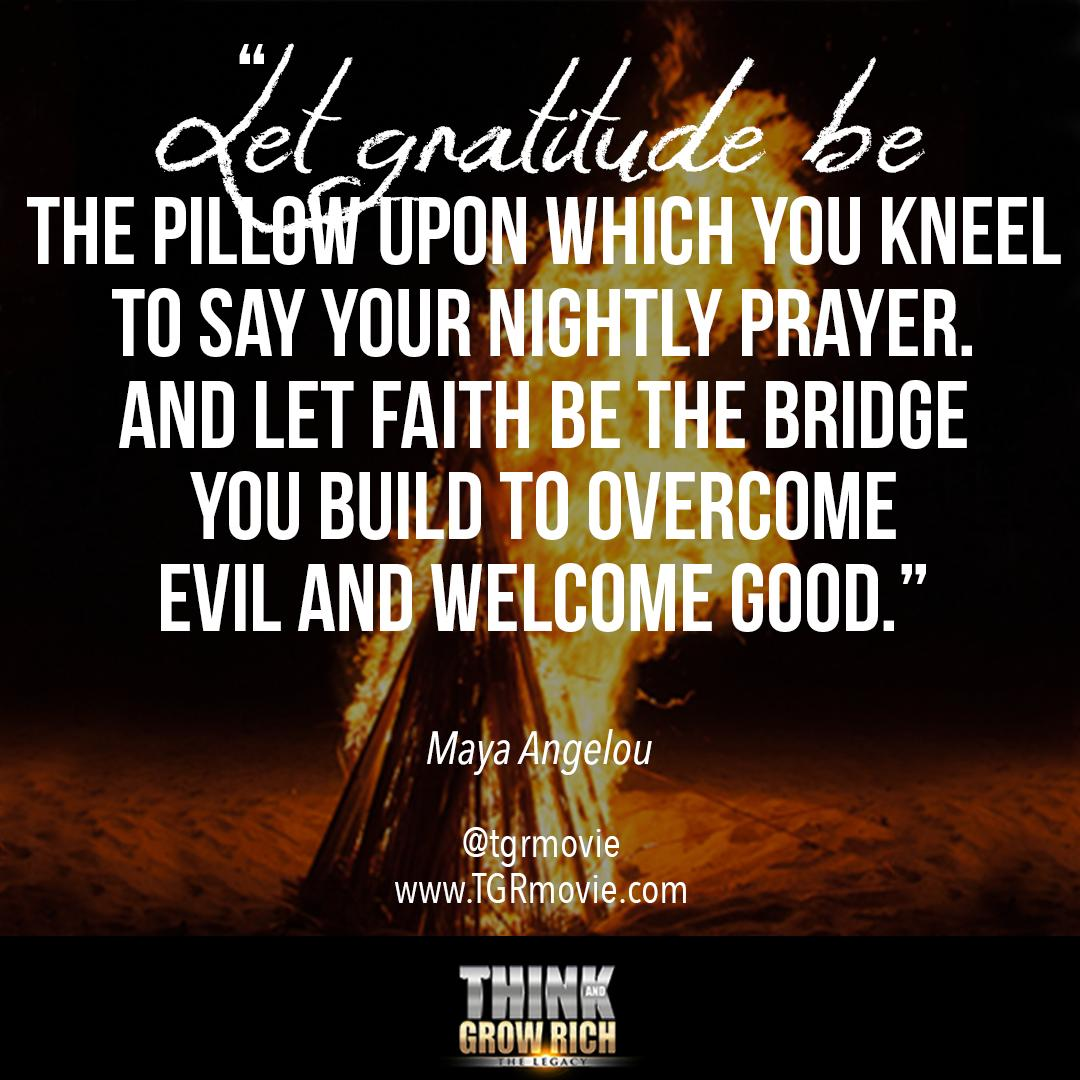 """""""Let gratitude be the pillow upon which you kneel to say your nightly prayer.  And let faith be the bridge you build to overcome evil and welcome good."""" - Maya Angelou #quotes #mayaangelou #thinkandgrowrich #gratitude #faith #overcome #richlife #abundance<br>http://pic.twitter.com/lJyTZ9W8kF"""