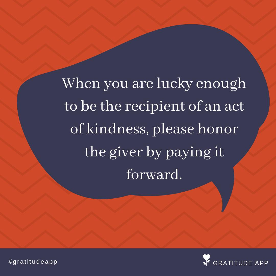 """When you are lucky enough to be the recipient of an act of kindness, please honor the giver by paying it forward.""  #gratitudeapp #kindness⁠ #BeKind<br>http://pic.twitter.com/EjAoSUbFy7"