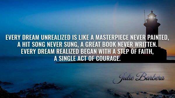 Every dream realized began with a step of faith, a single act of courage.-#JulieBarbera #SuccessTRAIN #CrackedMirrorClearReflection #JoYTrain #ThinkBIGSundayWithMarsha @alexdomelle @JaniceKobelsky @RedMajid @SteelBeautyHair @jncoachingtech @AmyBarbera @BabyGo2014 @NoorioZehra