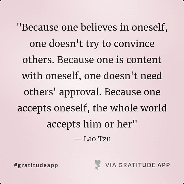 """Because one believes in oneself, one doesn't try to convince others. Because one is content with oneself, one doesn't need others' approval. Because one accepts oneself, the whole world accepts him or her"" — Lao Tzu #quote #dailyquote #gratitude #gratitudeapp <br>http://pic.twitter.com/LvSb070ldy"