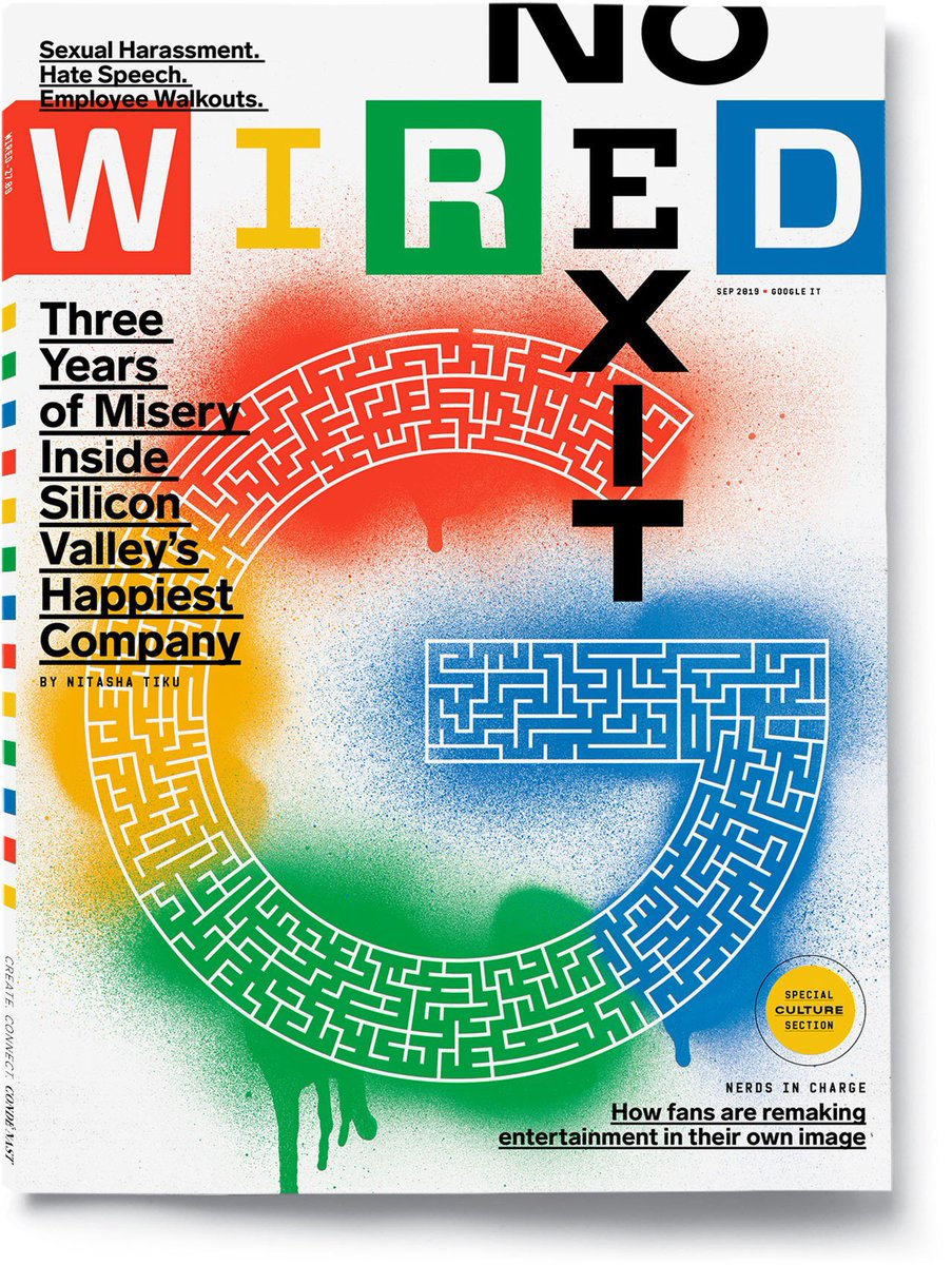 Here's the cover for my WIRED story about Google, which tries to make sense of the past few years of Silicon Valley disillusionment, labor activism, fear of the far right, ungovernable tech giants, and why we didn't see this coming https://www.wired.com/story/inside-google-three-years-misery-happiest-company-tech…