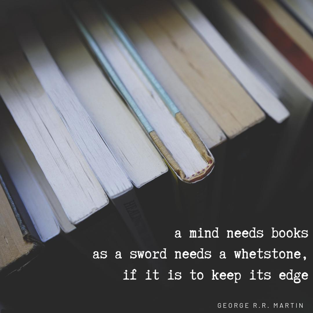 """...a mind needs book as a sword needs a whetstone, if it is to keep its edge.""- George R.R. Martin  #BentonvillePublicLibrary #Bentonville #books #bookquotes #bookmemes #georgerrmartin #read<br>http://pic.twitter.com/nlpd56DLr9"