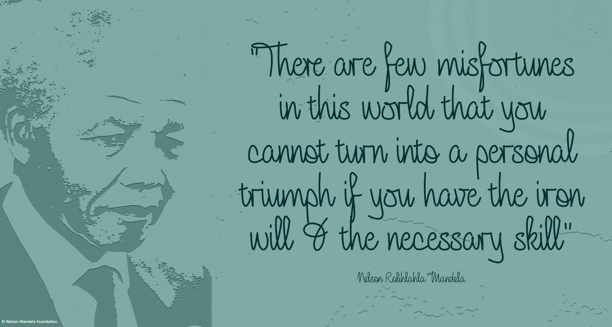 There are few misfortunes in this world that you cannot turn into a personal triumph if you have the iron will and the necessary skill #NelsonMandela